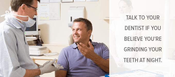 If you suffer from teeth grinding, talking to your dentist is the first step toward relief.