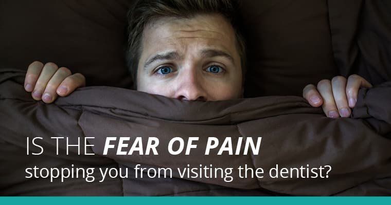 Is the fear of pain stopping you from visiting the dentist?